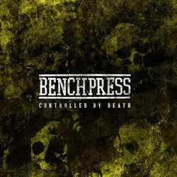 "Benchpress ""Controlled By Death"" 12"""