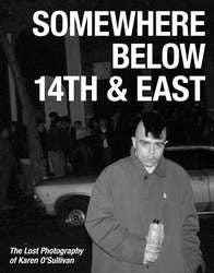 """Somewhere Below 14th & East: The Lost Photography Of Karen O'Sullivan"" Book"