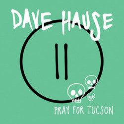 "Hause, Dave ""Pray For Tucson"" 7"""