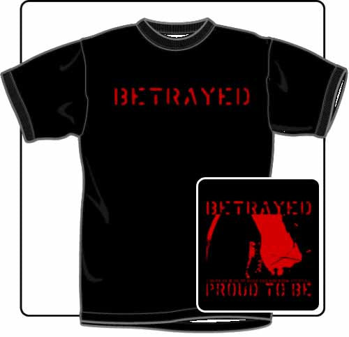 Betrayed Proud To Be T Shirt