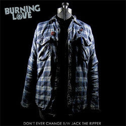 "Burning Love ""Don't Ever Change b/w Jack The Ripper"" 7"""
