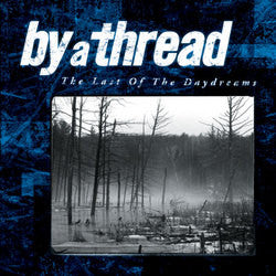 "By A Thread ""The Last Of The Daydreams"" CD"