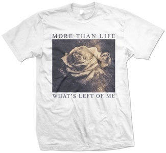 "More Than Life ""What's Left Of Me"" T Shirt"