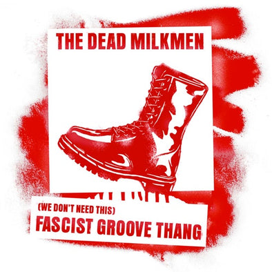 "Dead Milkmen ""(We Don't Need This) Fascist Groove Thang"" 7''"
