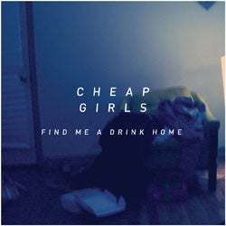 "Cheap Girls ""Find Me A Drink Home"" LP"