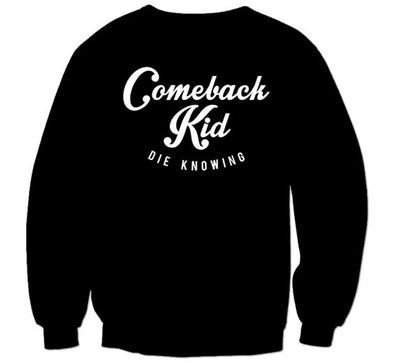 "Comeback Kid ""Die Knowing"" Crew Neck Sweatshirt"