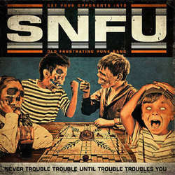 "SNFU ""Never Trouble Trouble Until Trouble Troubles You"" LP"