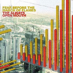 "Fear Before The March Of Flames ""The Always Open Mouth"" 2xLP"