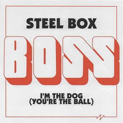"Boss ""Steel Box b/w I'm The Dog (You're The Ball)"" 7"""