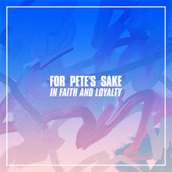 "For Pete's Sake ""In Faith And Loyalty"" LP"