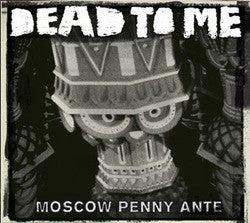 "Dead To Me ""Moscow Penny Ante"" LP"