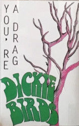 "Dickie Birds ""You're A Drag"" Cassette"