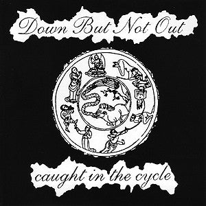 "Down But not Out ""Caught In The Cycle"" 7"""