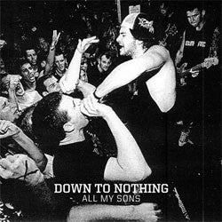 "Down To Nothing ""All My Sons"" 7"""