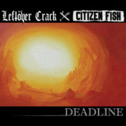 "Leftover Crack / Citizen Fish ""Deadline"" CD"