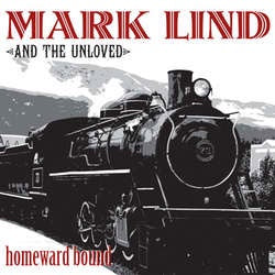 "Mark Lind & The Unloved ""Homeward Bound"" LP"