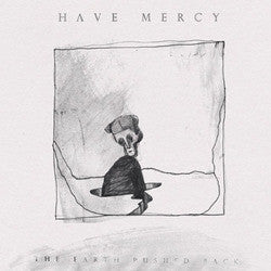 "Have Mercy ""The Earth Pushed Back"" LP"