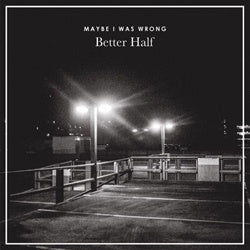 "Better Half ""Maybe I Was Wrong"" 7"""