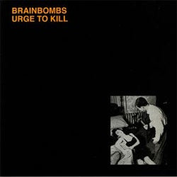 "Brainbombs ""Urge To Kill"" LP"