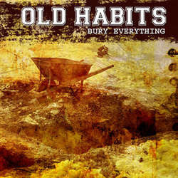 "Old Habits ""Bury Everything"" CD"