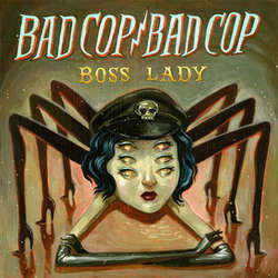 "Bad Cop / Bad Cop ""Boss Lady"" 7"""