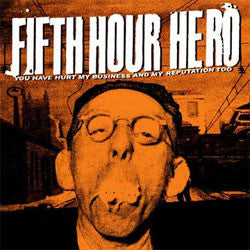 "Fifth Hour Hero ""You Have Hurt My Business and My Reputation Too"" 7"""