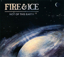 "Fire & Ice ""Not Of This Earth"" CD"