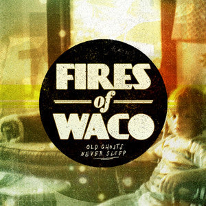 "Fires Of Waco ""Old Ghosts Never Sleep"" LP"