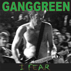 "Gang Green ""I Fear"" 7"""
