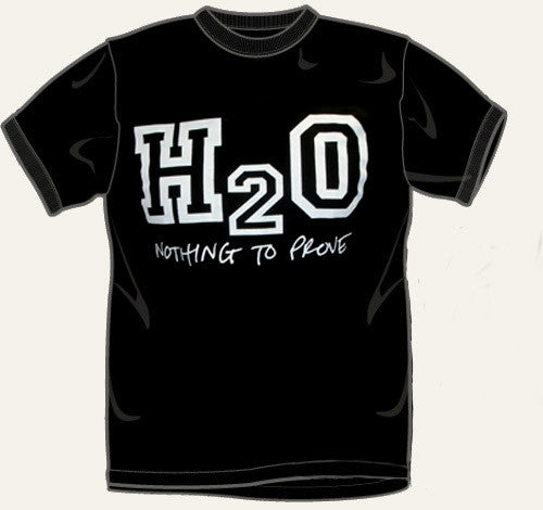 "H2O ""Nothing To Prove"" T Shirt"