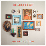 "Hellogoodbye ""Would It Kill You?"" CD"