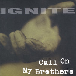 "Ignite ""Call On My Brothers"" CD"
