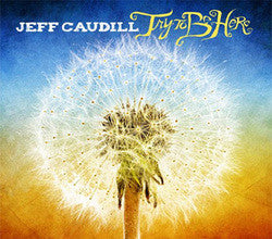 "Caudill, Jeff ""Try To Be Here""CD"