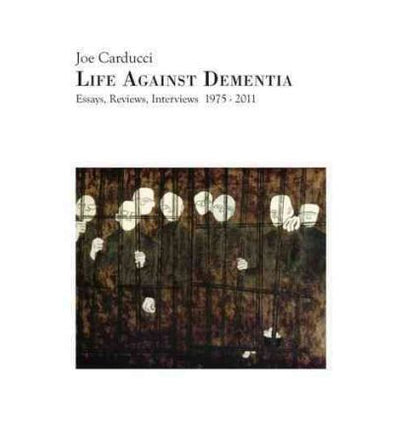 "Joe Carducci ""Life Against Dementia: Essays, Reviews, Interviews 1975-2011"" Book"