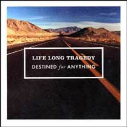 "Life Long Tragedy ""Destined For Anything"" CD"