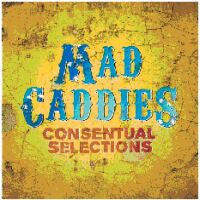 "Mad Caddies ""Consentual Selections"" CD"