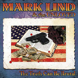 "Mark Lind & The Unloved ""The Truth Can Be Brutal"" CD"