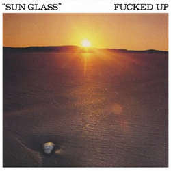 "Fucked Up ""Sun Glass"" 7"""