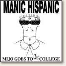 "Manic Hispanic ""Mijo Goes To Jr. College"" CD"