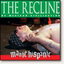 "Manic Hispanic ""Recline Of The Mexican Civilization"" CD"