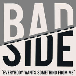 "Bad Side ""Everybody Wants Something From Me"" 7"""