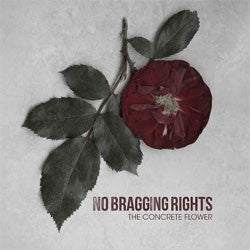 "No Bragging Rights ""The Concrete Flower"" LP"