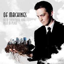 "Of Machines ""As If Everything Was Held In Place"" CD"
