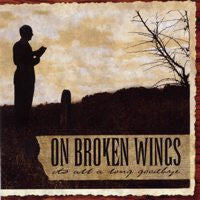 "On Broken Wings ""Its A Long Goodbye"""