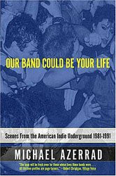 "Michael Azerrad ""Our Band Could be Your Life: Scenes from the American Indie Underground"" Book"