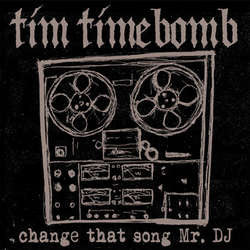 "Tim Timebomb	""Change That Song Mr. DJ b/w Guardian Angel"" 7"""