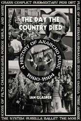 "Ian Glasper ""The Day The Country Died: A History Of Anarcho Punk"