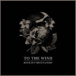 "To The Wind ""Block Out The Sun & Sleep"" CD"