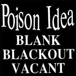 "Poison Idea ""Blank Blackout Vacant"" CD"