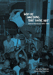 "Tony Rettman ""Why Be Something That You're Not: Detroit Hardcore 1979-1985"" Book"